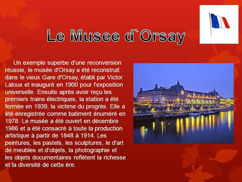 Un exemple superbe d'une reconversion réussie, le musée d'Orsay a été reconstruit dans le vieux Gare d'Orsay, établi par Victor Laloux et inauguré en