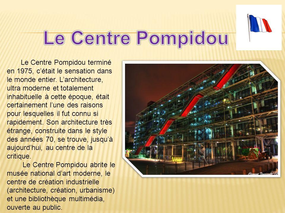 Le Centre Pompidou terminé en 1975, cétait le sensation dans le monde entier. Larchitecture, ultra moderne et totalement inhabituelle à cette époque,