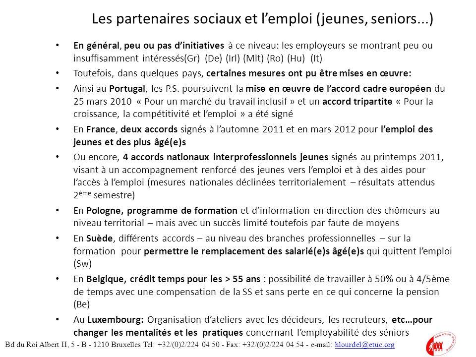 Les partenaires sociaux et lemploi (jeunes, seniors...) En général, peu ou pas dinitiatives à ce niveau: les employeurs se montrant peu ou insuffisamment intéressés(Gr) (De) (Irl) (Mlt) (Ro) (Hu) (It) Toutefois, dans quelques pays, certaines mesures ont pu être mises en œuvre: Ainsi au Portugal, les P.S.