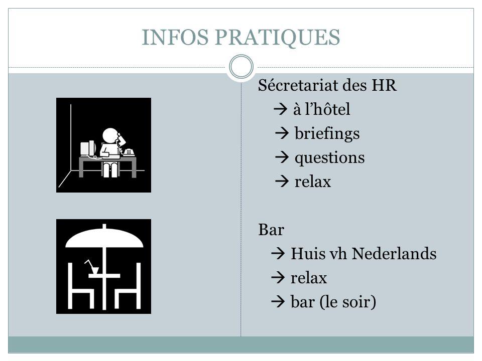 INFOS PRATIQUES Sécretariat des HR à lhôtel briefings questions relax Bar Huis vh Nederlands relax bar (le soir)