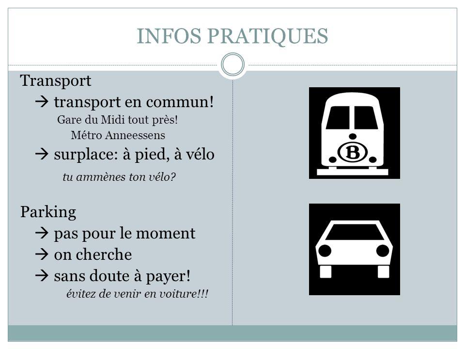 INFOS PRATIQUES Transport transport en commun! Gare du Midi tout près! Métro Anneessens surplace: à pied, à vélo tu ammènes ton vélo? Parking pas pour