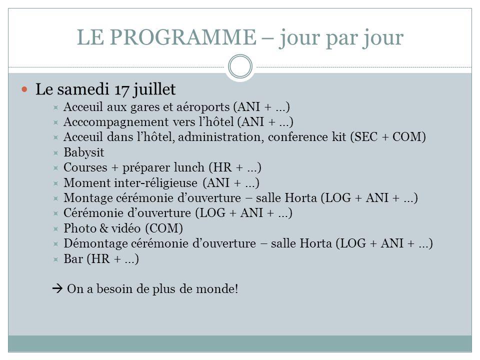 LE PROGRAMME – jour par jour Le samedi 17 juillet Acceuil aux gares et aéroports (ANI + …) Acccompagnement vers lhôtel (ANI + …) Acceuil dans lhôtel,