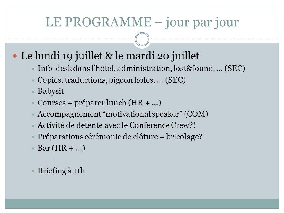 LE PROGRAMME – jour par jour Le lundi 19 juillet & le mardi 20 juillet Info-desk dans lhôtel, administration, lost&found, … (SEC) Copies, traductions,