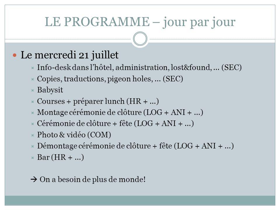 LE PROGRAMME – jour par jour Le mercredi 21 juillet Info-desk dans lhôtel, administration, lost&found, … (SEC) Copies, traductions, pigeon holes, … (S