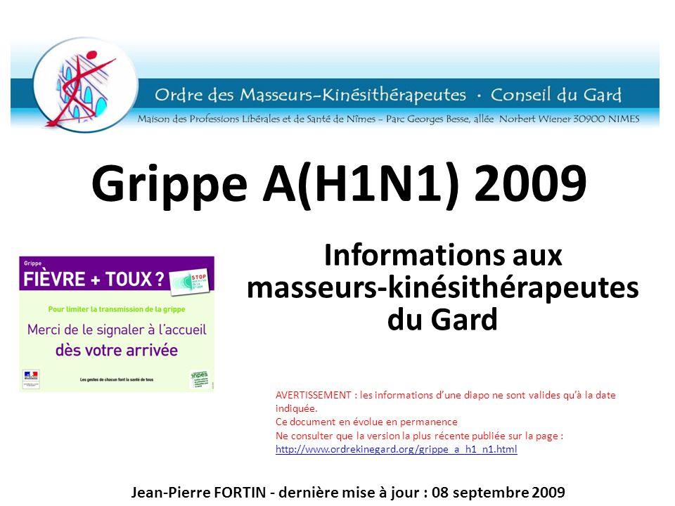 Grippe A(H1N1) 2009 Informations aux masseurs-kinésithérapeutes du Gard Jean-Pierre FORTIN - dernière mise à jour : 08 septembre 2009 AVERTISSEMENT :