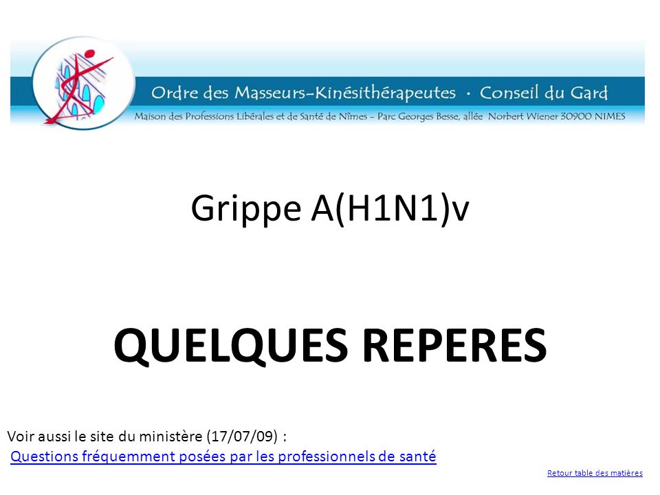 Grippe A(H1N1)v QUELQUES REPERES Voir aussi le site du ministère (17/07/09) : Questions fréquemment posées par les professionnels de santéQuestions fr