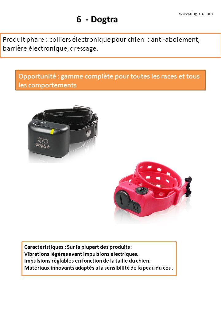6 - Dogtra Produit phare : colliers électronique pour chien : anti-aboiement, barrière électronique, dressage. Opportunité : gamme complète pour toute