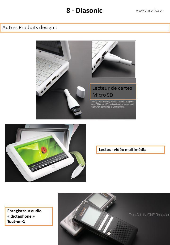 8 - Diasonic Autres Produits design : www.diasonic.com Lecteur vidéo multimédia Lecteur de cartes Micro SD Enregistreur audio « dictaphone » Tout-en-1