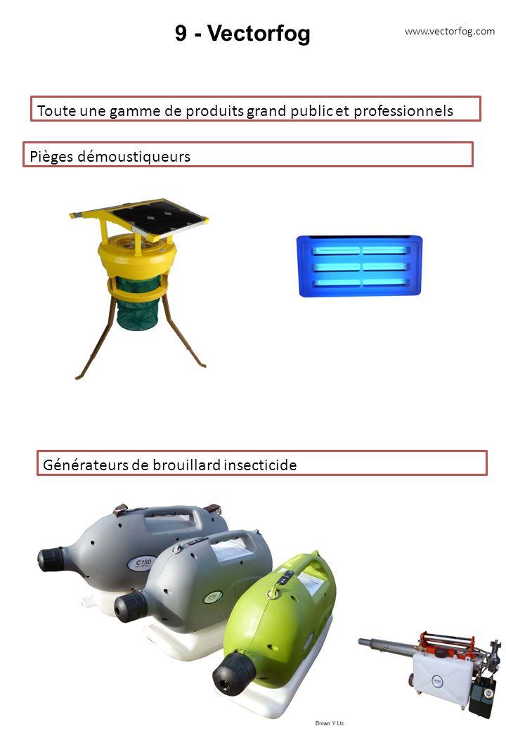 9 - Vectorfog Toute une gamme de produits grand public et professionnels www.vectorfog.com Pièges démoustiqueurs Générateurs de brouillard insecticide