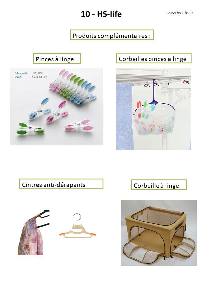 10 - HS-life Produits complémentaires : www.hs-life.kr Pinces à linge Corbeilles pinces à linge Cintres anti-dérapants Corbeille à linge