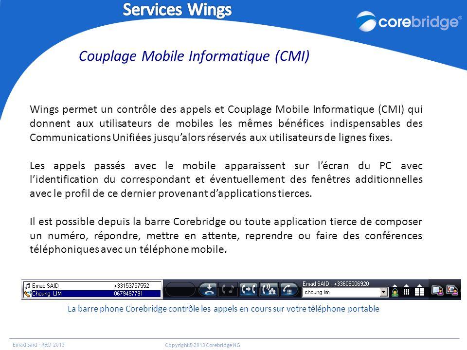 Emad Said – R&D 2013 Copyright© 2013 Corebridge NG Couplage Mobile Informatique (CMI) Wings permet un contrôle des appels et Couplage Mobile Informati