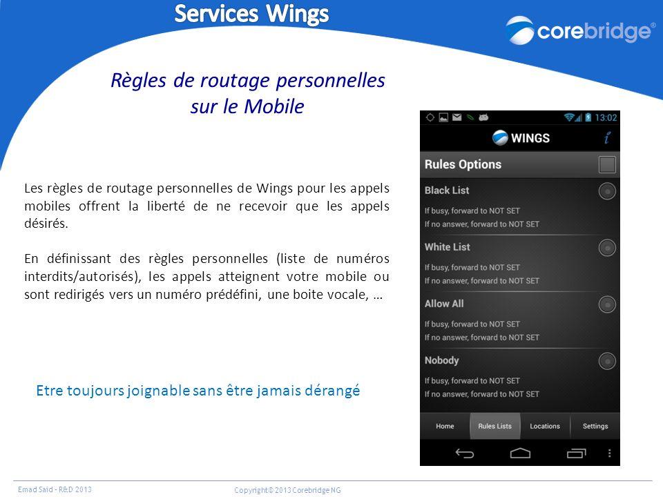 Emad Said – R&D 2013 Copyright© 2013 Corebridge NG Règles de routage personnelles sur le Mobile Les règles de routage personnelles de Wings pour les a