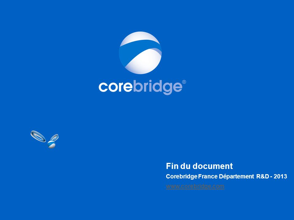 Fin du document Corebridge France Département R&D - 2013 www.corebridge.com