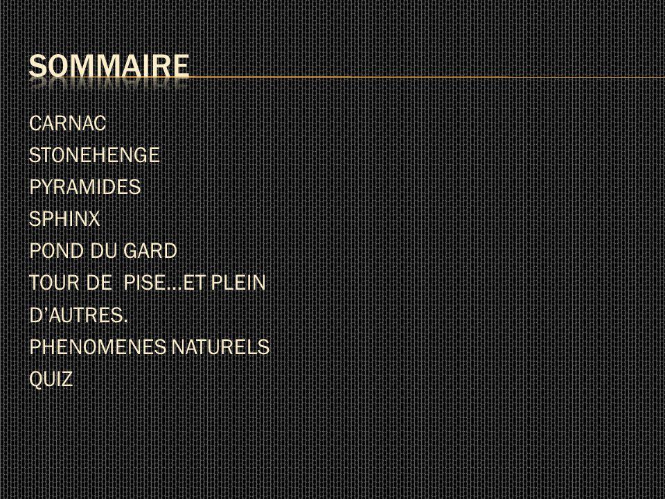 CARNAC STONEHENGE PYRAMIDES SPHINX POND DU GARD TOUR DE PISE…ET PLEIN DAUTRES.