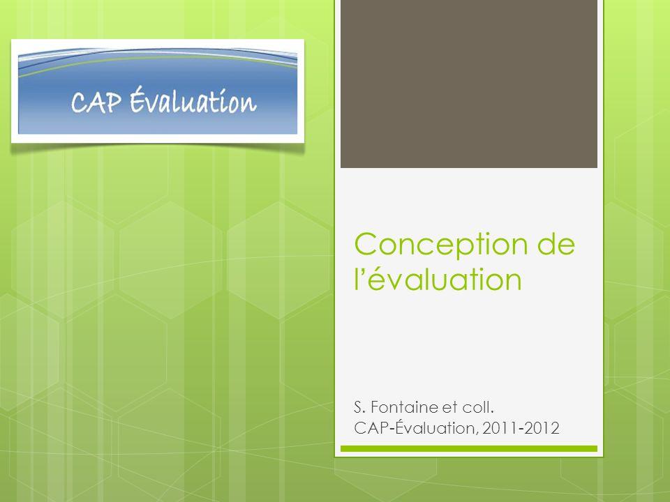 Conception de l évaluation S. Fontaine et coll. CAP-Évaluation, 2011-2012