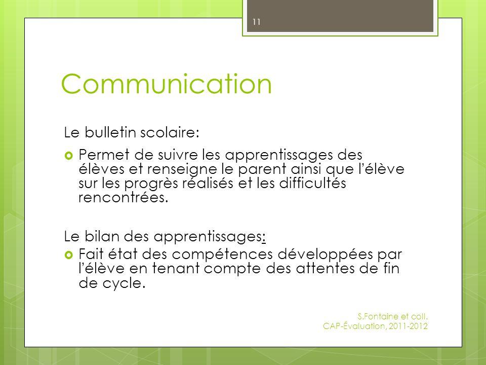 Communication Le bulletin scolaire: Permet de suivre les apprentissages des élèves et renseigne le parent ainsi que l élève sur les progrès réalisés et les difficultés rencontrées.
