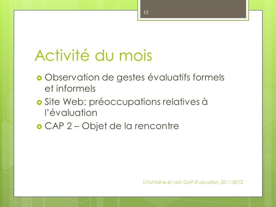 Activité du mois Observation de gestes évaluatifs formels et informels Site Web: préoccupations relatives à lévaluation CAP 2 – Objet de la rencontre S.Fontaine et coll.