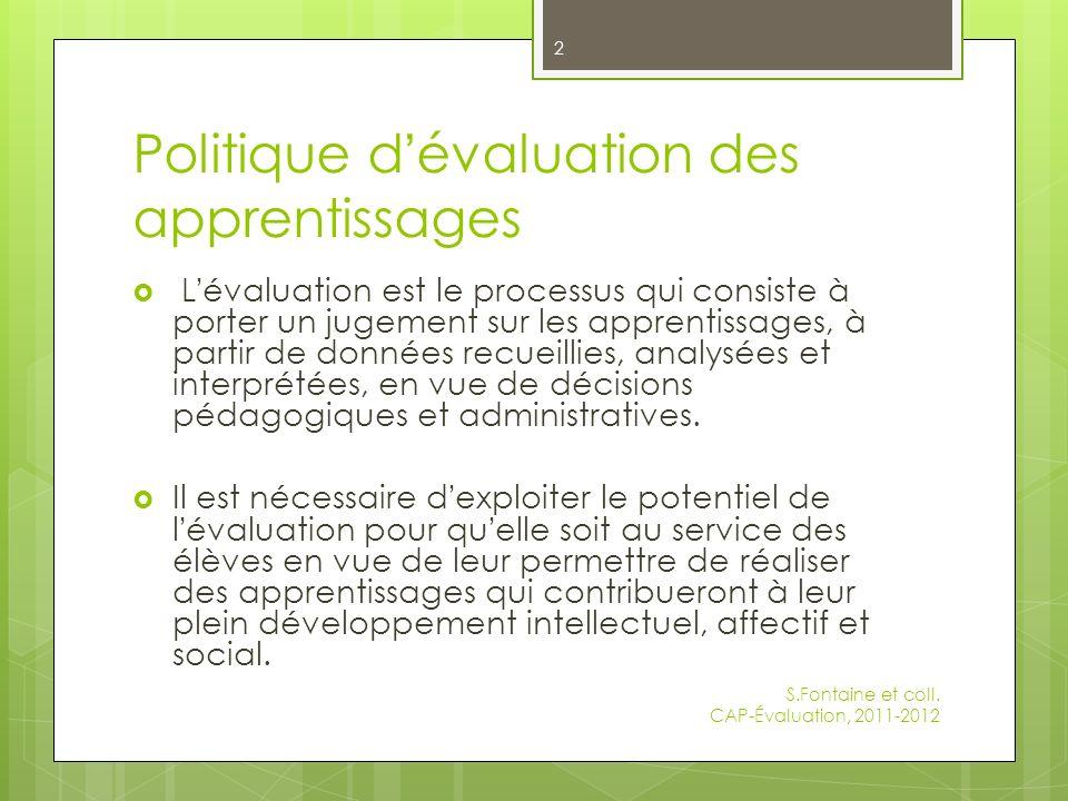 Politique d évaluation des apprentissages L évaluation est le processus qui consiste à porter un jugement sur les apprentissages, à partir de données recueillies, analysées et interprétées, en vue de décisions pédagogiques et administratives.