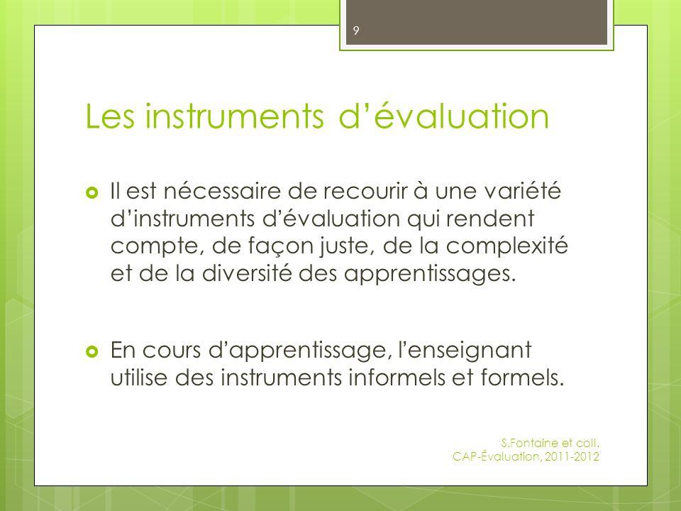 Les instruments dévaluation Il est nécessaire de recourir à une variété dinstruments d évaluation qui rendent compte, de façon juste, de la complexité et de la diversité des apprentissages.