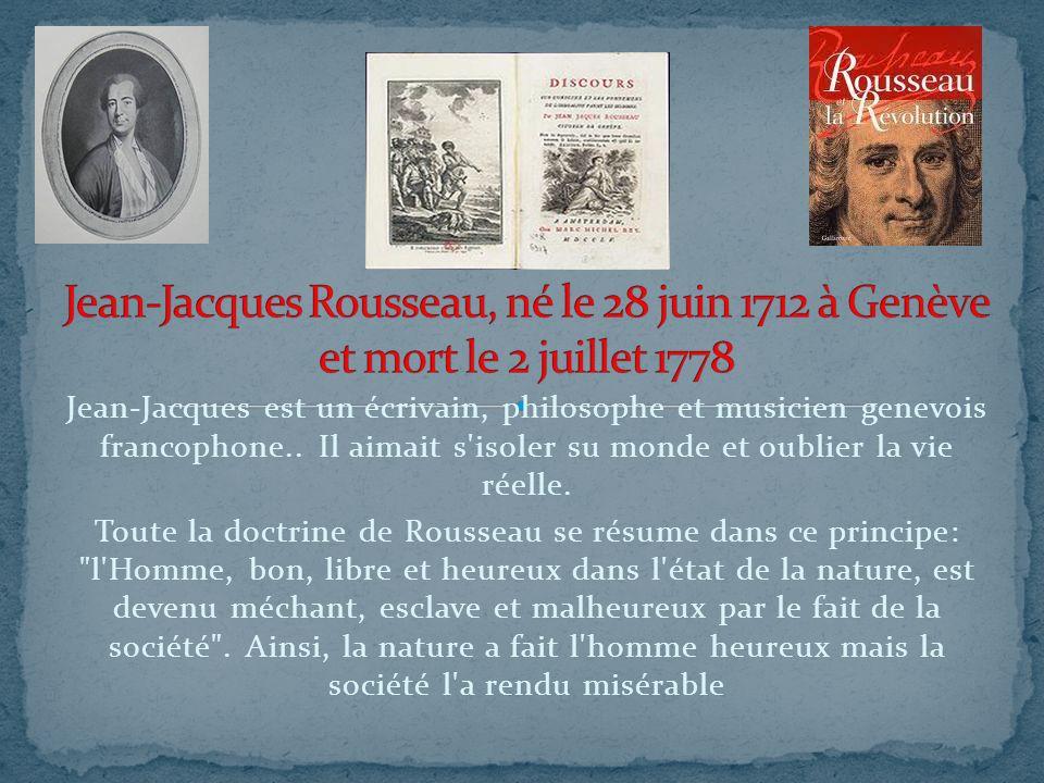 Jean-Jacques est un écrivain, philosophe et musicien genevois francophone.. Il aimait s'isoler su monde et oublier la vie réelle. Toute la doctrine de