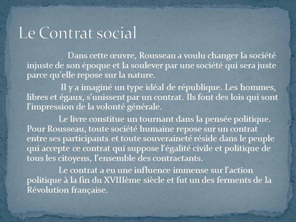 Dans cette œuvre, Rousseau a voulu changer la société injuste de son époque et la soulever par une société qui sera juste parce qu'elle repose sur la
