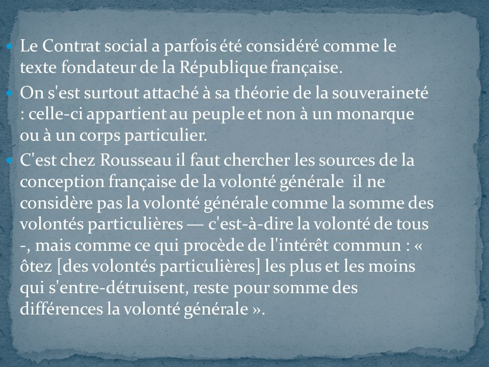 Le Contrat social a parfois été considéré comme le texte fondateur de la République française. On s'est surtout attaché à sa théorie de la souverainet