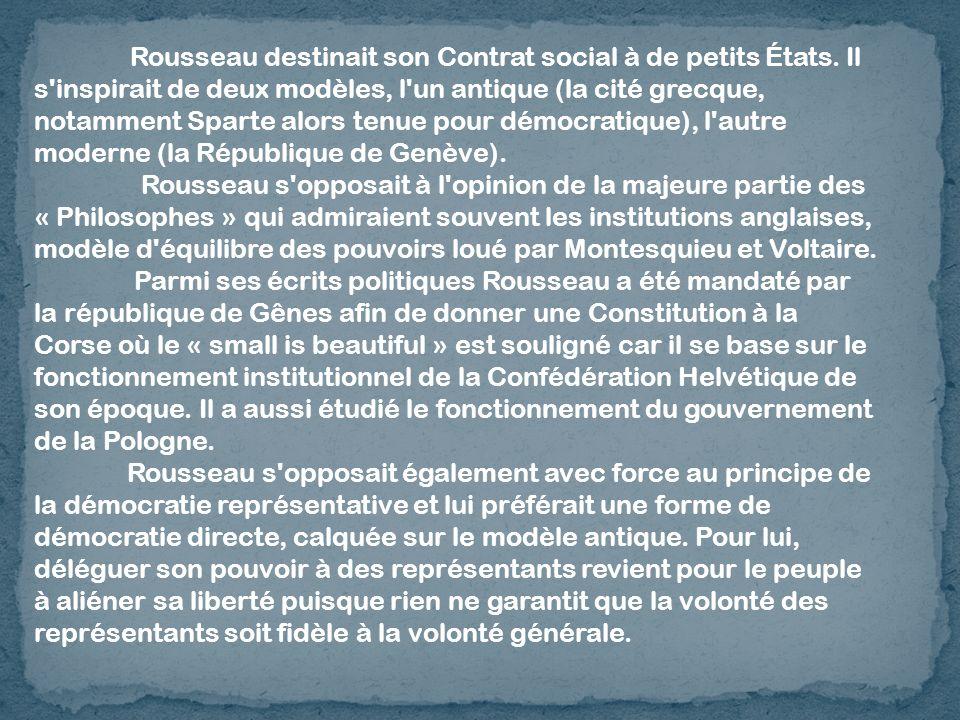 Rousseau destinait son Contrat social à de petits États. Il s'inspirait de deux modèles, l'un antique (la cité grecque, notamment Sparte alors tenue p