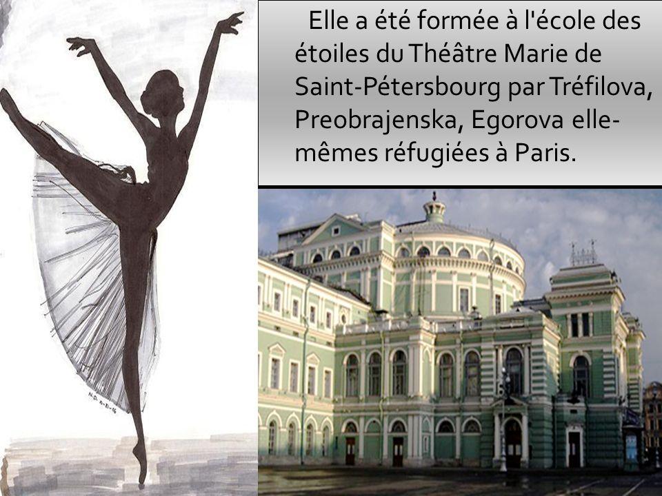 Elle a été formée à l école des étoiles du Théâtre Marie de Saint-Pétersbourg par Tréfilova, Preobrajenska, Egorova elle- mêmes réfugiées à Paris.