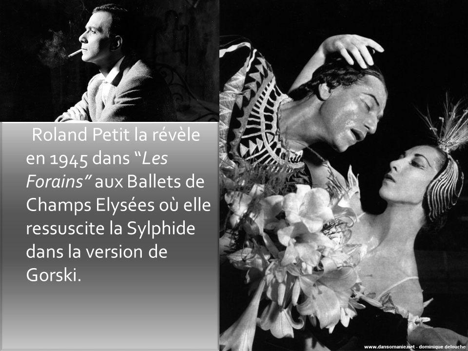 Roland Petit la révèle en 1945 dans Les Forains aux Ballets de Champs Elysées où elle ressuscite la Sylphide dans la version de Gorski.