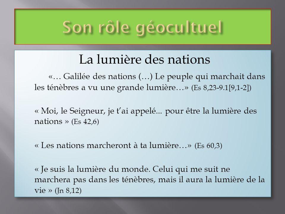 La lumière des nations «… Galilée des nations (…) Le peuple qui marchait dans les ténèbres a vu une grande lumière…» (Es 8,23-9.1[9,1-2]) « Moi, le Se