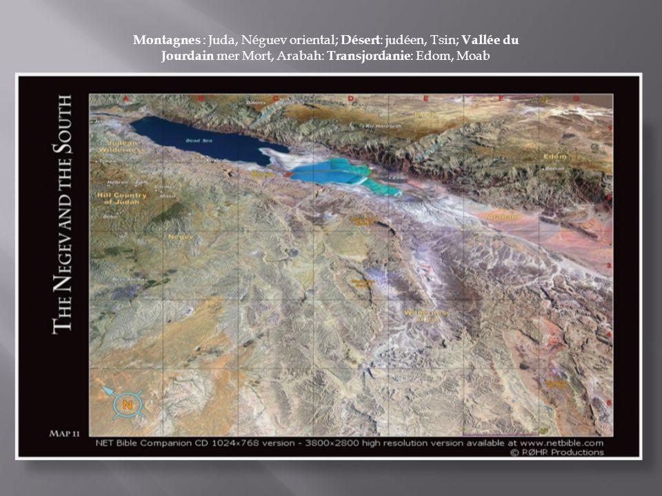 Montagnes : Juda, Néguev oriental; Désert : judéen, Tsin; Vallée du Jourdain mer Mort, Arabah: Transjordanie : Edom, Moab