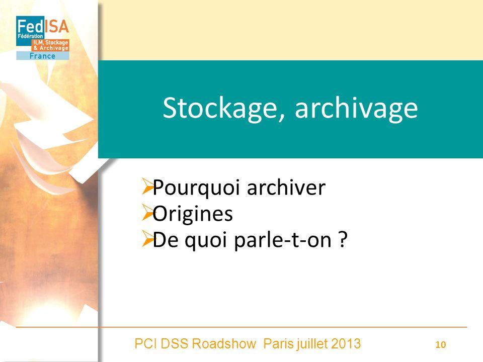 PCI DSS Roadshow Paris juillet 2013 10 Stockage, archivage Pourquoi archiver Origines De quoi parle-t-on ?