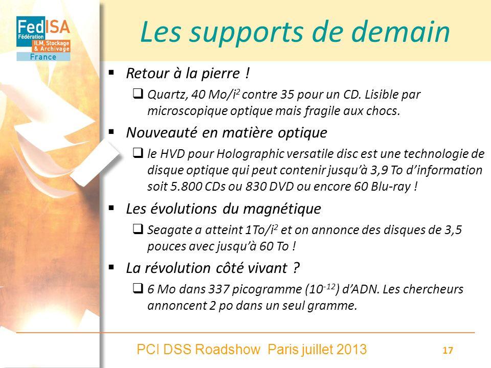 PCI DSS Roadshow Paris juillet 2013 17 Les supports de demain Retour à la pierre ! Quartz, 40 Mo/i 2 contre 35 pour un CD. Lisible par microscopique o