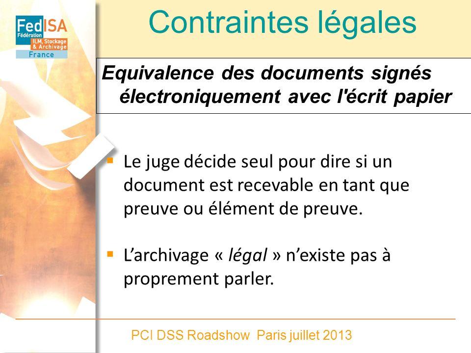 PCI DSS Roadshow Paris juillet 2013 Le juge décide seul pour dire si un document est recevable en tant que preuve ou élément de preuve. Larchivage « l