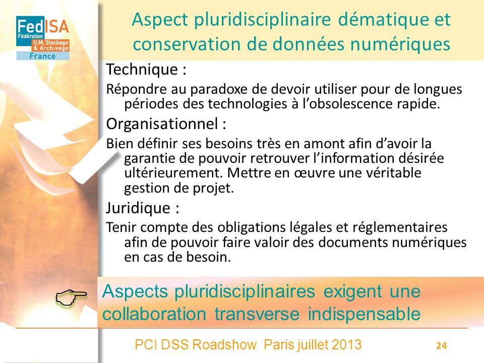 PCI DSS Roadshow Paris juillet 2013 24 Aspect pluridisciplinaire dématique et conservation de données numériques Technique : Répondre au paradoxe de d