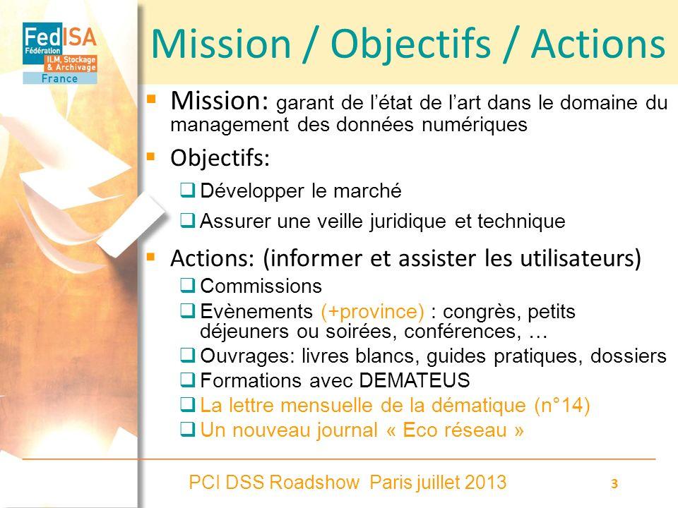 PCI DSS Roadshow Paris juillet 2013 3 Mission / Objectifs / Actions Mission: garant de létat de lart dans le domaine du management des données numériq