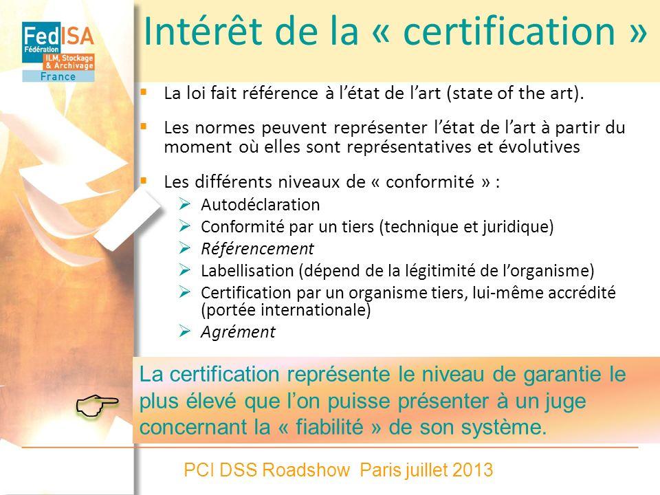 PCI DSS Roadshow Paris juillet 2013 Intérêt de la « certification » La loi fait référence à létat de lart (state of the art). Les normes peuvent repré