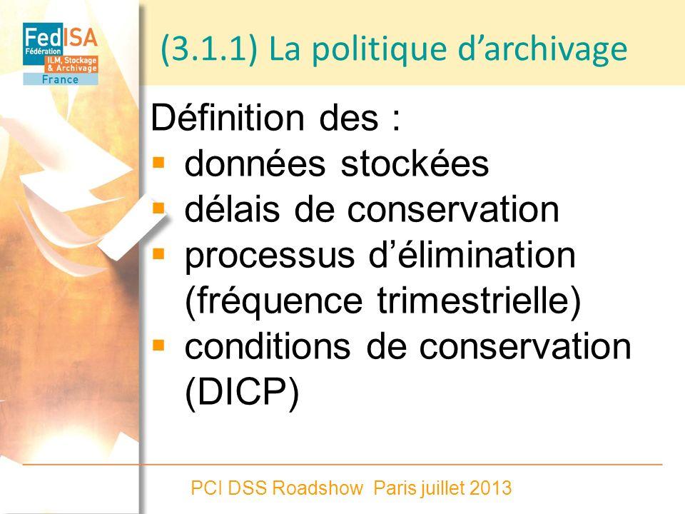 PCI DSS Roadshow Paris juillet 2013 Définition des : données stockées délais de conservation processus délimination (fréquence trimestrielle) conditio