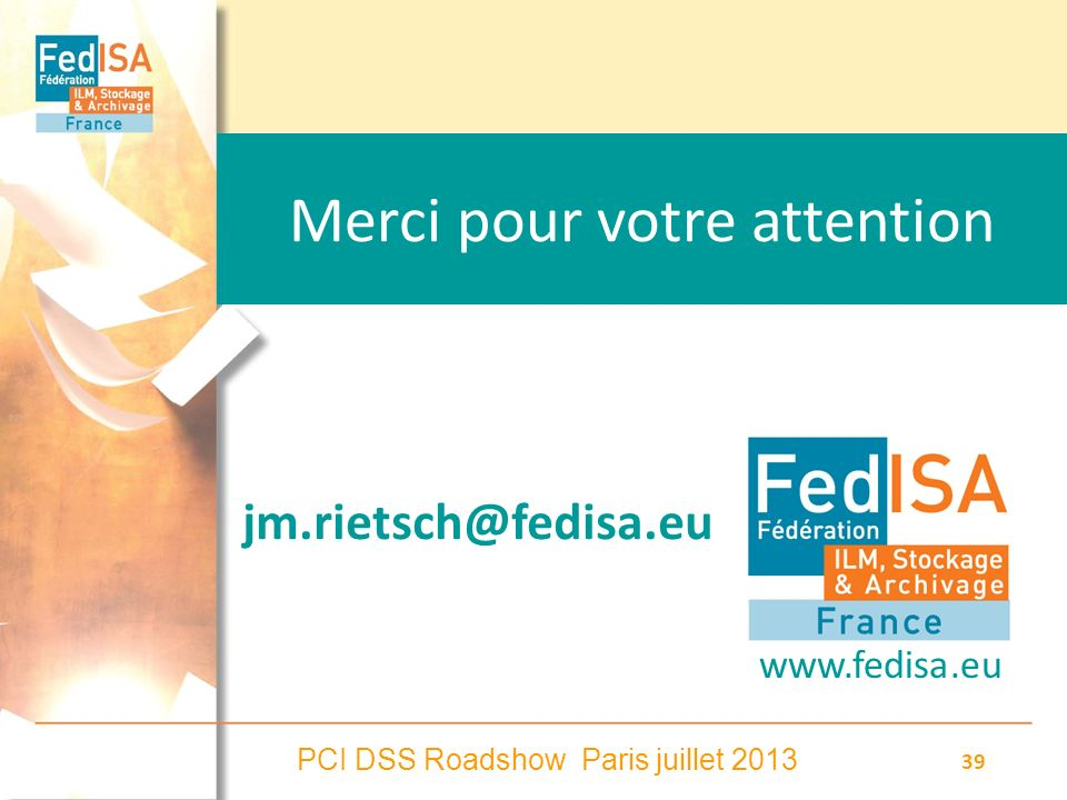PCI DSS Roadshow Paris juillet 2013 39 Merci pour votre attention jm.rietsch@fedisa.eu www.fedisa.eu