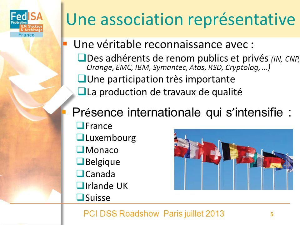 PCI DSS Roadshow Paris juillet 2013 5 Une association représentative Une véritable reconnaissance avec : Des adhérents de renom publics et privés (IN,
