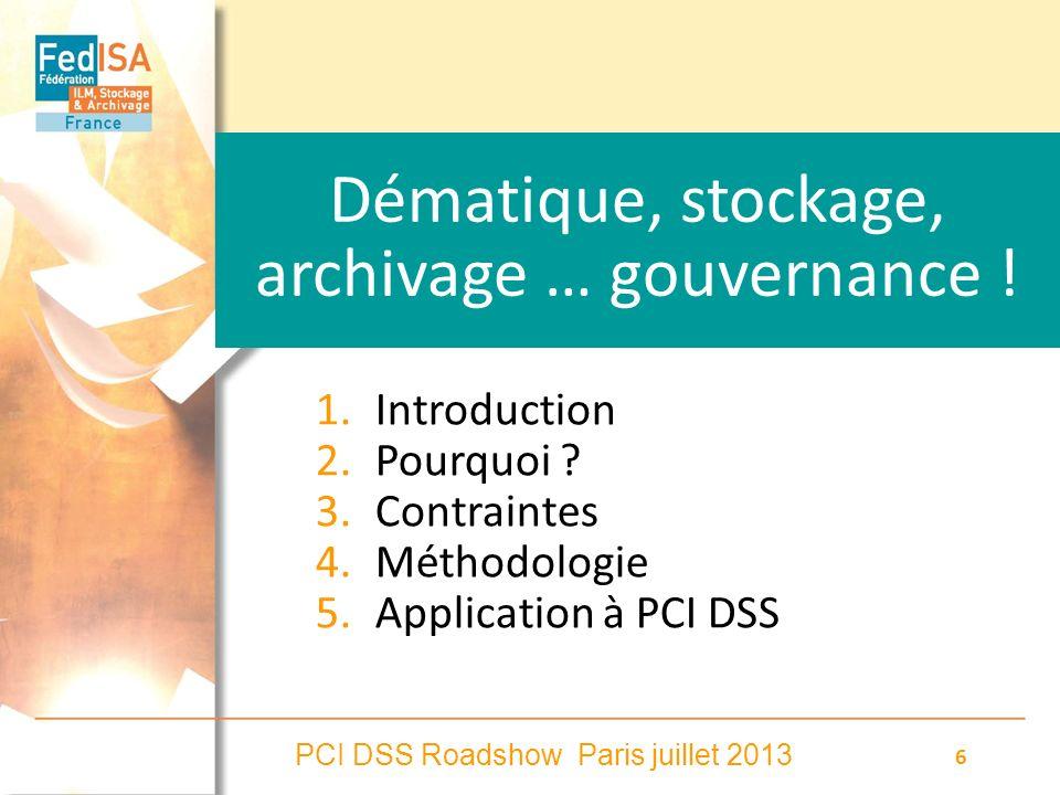 PCI DSS Roadshow Paris juillet 2013 6 Dématique, stockage, archivage … gouvernance ! 1.Introduction 2.Pourquoi ? 3.Contraintes 4.Méthodologie 5.Applic