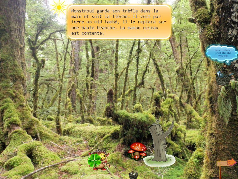 Monstroui avance en tenant le trèfle. Un petit arbre apparaît. Il nest pas méchant, il a un long nez qui montre le chemin pour sortir de cette forêt p