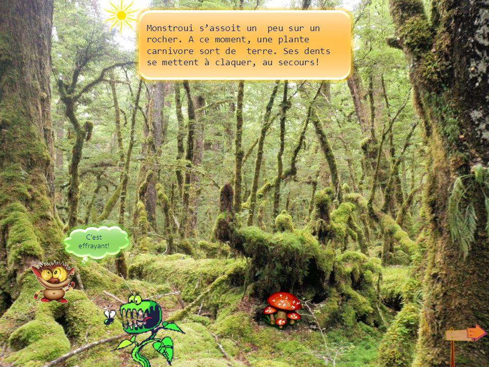 Jai peur ! Moi aussi, jai peur ! Monstroui court le plus vite quil peut, il sessouffle et doit sarrêter pour respirer. Mais, un autre arbre surgit. Ce
