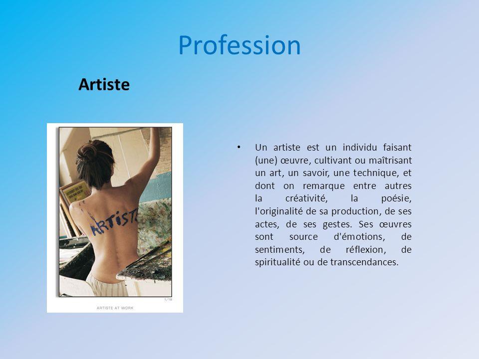 Profession Un artiste est un individu faisant (une) œuvre, cultivant ou maîtrisant un art, un savoir, une technique, et dont on remarque entre autres