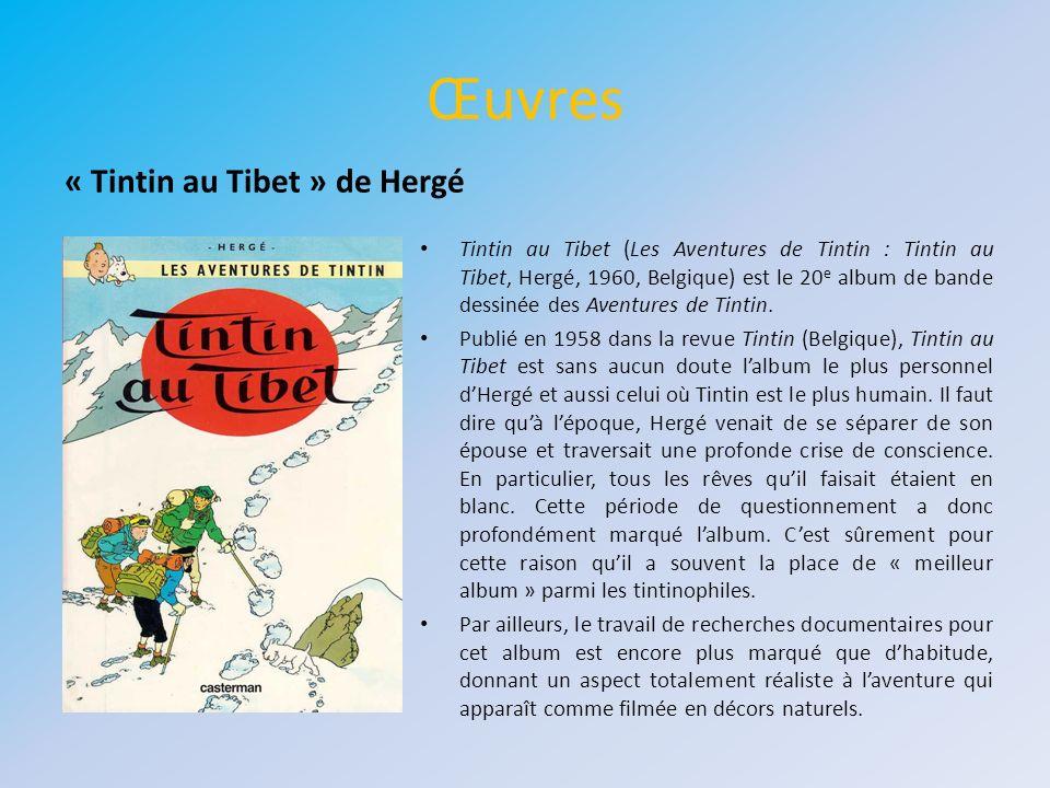 Œuvres Tintin au Tibet (Les Aventures de Tintin : Tintin au Tibet, Hergé, 1960, Belgique) est le 20 e album de bande dessinée des Aventures de Tintin.