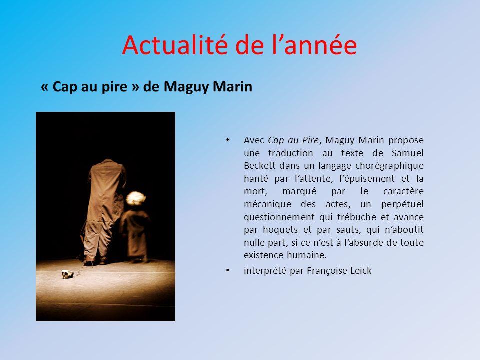 Actualité de lannée Avec Cap au Pire, Maguy Marin propose une traduction au texte de Samuel Beckett dans un langage chorégraphique hanté par lattente,