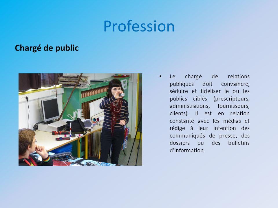 Profession Le chargé de relations publiques doit convaincre, séduire et fidéliser le ou les publics ciblés (prescripteurs, administrations, fournisseu
