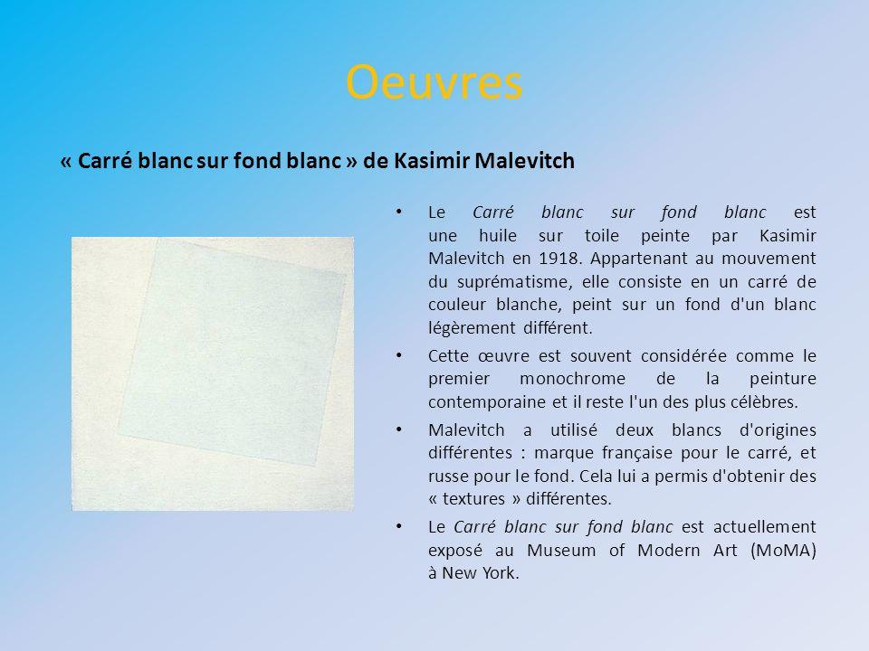 Oeuvres Le Carré blanc sur fond blanc est une huile sur toile peinte par Kasimir Malevitch en 1918. Appartenant au mouvement du suprématisme, elle con