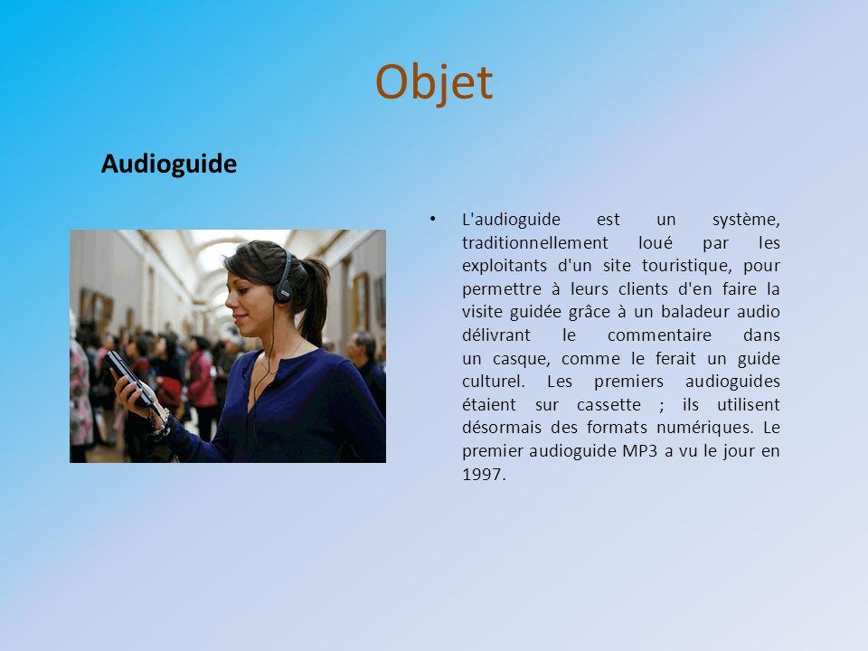 Objet L'audioguide est un système, traditionnellement loué par les exploitants d'un site touristique, pour permettre à leurs clients d'en faire la vis