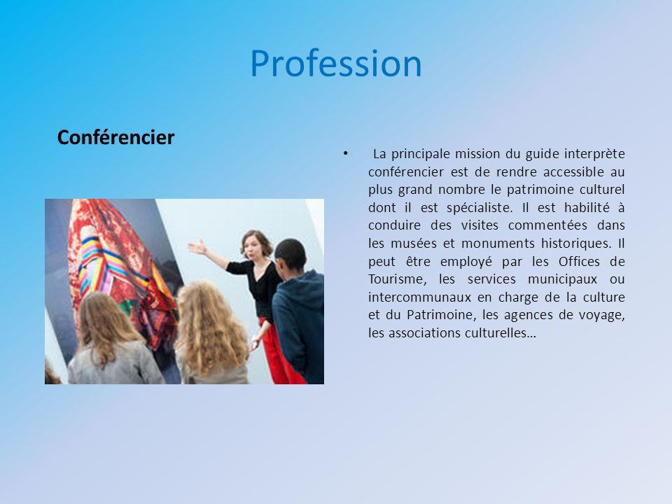 Profession La principale mission du guide interprète conférencier est de rendre accessible au plus grand nombre le patrimoine culturel dont il est spé